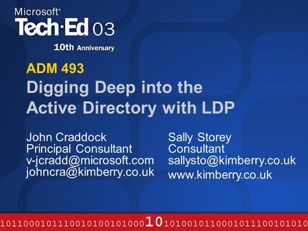 ADM 493 Digging Deep into the Active Directory with LDP John Craddock Principal Consultant  Sally Storey Consultant.