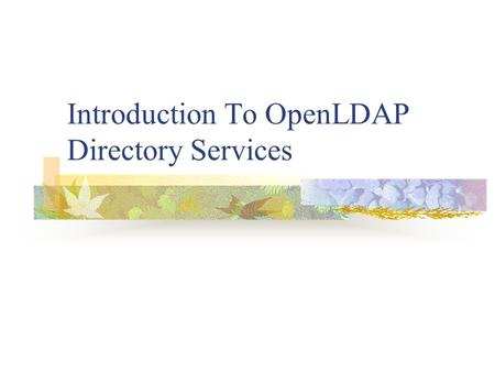 Introduction To OpenLDAP Directory Services. What is a Directory Service? A specialized database optimized for reading, browsing, and searching. No complicated.