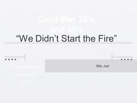 """We Didn't Start the Fire"" Billy Joel Cold War 70's and 80's Robyn Newberry 2nd Block 1/1/11."