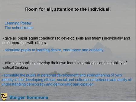 Learning Poster The school must: - give all pupils equal conditions to develop skills and talents individually and in cooperation with others. - stimulate.