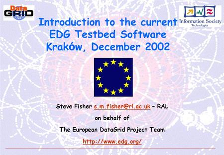 Introduction to the current EDG Testbed Software Krak ó w, December 2002 Steve Fisher – on behalf of The European.