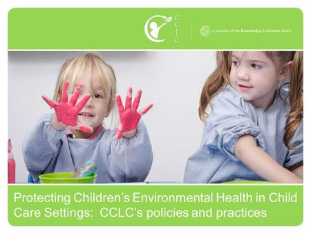 Protecting Children's Environmental Health in Child Care Settings: CCLC's policies and practices.