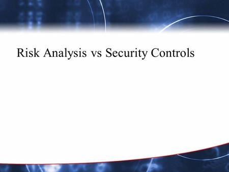Risk Analysis vs Security Controls. Security Controls Risk assessment is a flawed safeguard selection method. There is a tendency to confuse security.
