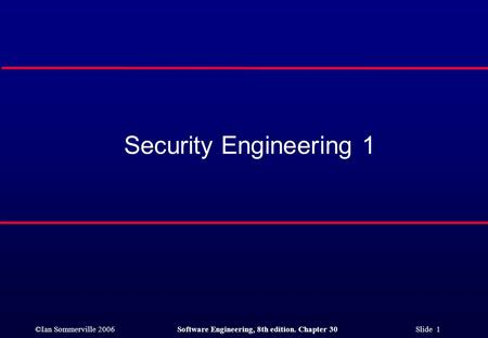 ©Ian Sommerville 2006Software Engineering, 8th edition. Chapter 30 Slide 1 Security Engineering 1.