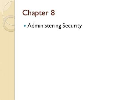 Chapter 8 Administering Security