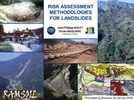 1 RISK ASSESSMENT METHODOLOGIES FOR LANDSLIDES …. Welcome to Paris! Jean-Philippe MALET Olivier MAQUAIRE CNRS & CERG Final Meeting, Brussels, 26 January.