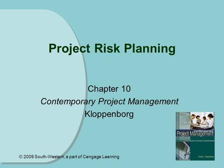 © 2009 South-Western, a part of Cengage Learning Project Risk Planning Chapter 10 Contemporary Project Management Kloppenborg.