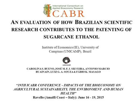 "A N EVALUATION OF HOW B RAZILIAN SCIENTIFIC RESEARCH CONTRIBUTES TO THE PATENTING OF SUGARCANE ETHANOL ""19TH ICABR CONFERENCE - IMPACTS OF THE BIOECONOMY."