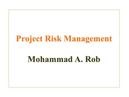 Project Risk Management Mohammad A. Rob. The Importance of Project Risk Management Project risk management is the art and science of identifying, assigning,