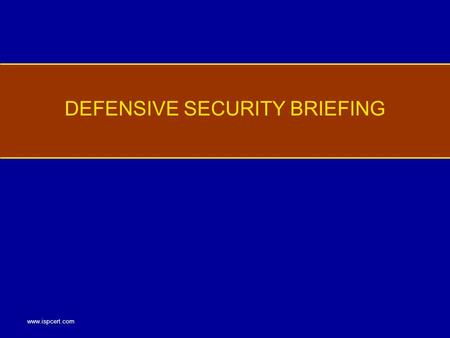 Www.ispcert.com DEFENSIVE SECURITY BRIEFING. www.ispcert.com Employee Responsibilities While Traveling Threat Awareness and Defensive Information Methods.