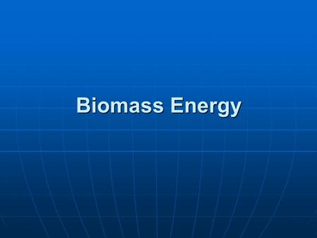 Biomass Energy. Do you support the use of corn to produce ethanol as a fuel? 1. Yes 2. No.