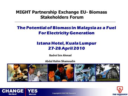 Copyright © 2009 TNB Research The Potential of Biomass in Malaysia as a Fuel For Electricity Generation Istana Hotel, Kuala Lumpur 27-28 April 2010 Badrol.