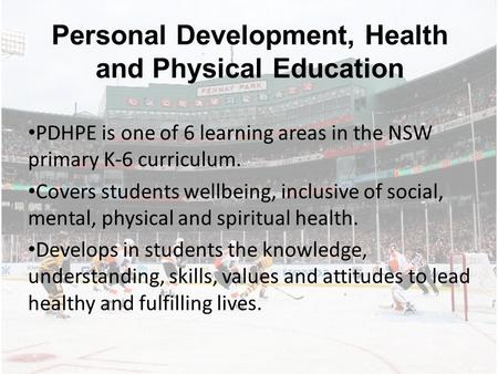 Personal Development, Health and Physical Education PDHPE is one of 6 learning areas in the NSW primary K-6 curriculum. Covers students wellbeing, inclusive.