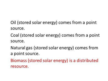 Oil (stored solar energy) comes from a point source. Coal (stored solar energy) comes from a point source. Natural gas (stored solar energy) comes from.