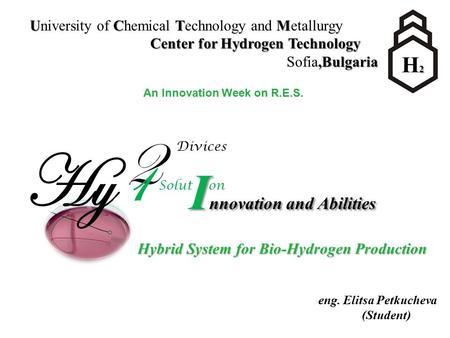 2 1 Divices Solut on I nnovation and Abilities eng. Elitsa Petkucheva (Student) UCTM University of Chemical Technology and Metallurgy Center for Hydrogen.