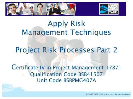 BSBPMG407A Apply Risk Management Techniques 1 Apply Risk Management Techniques Project Risk Processes Part 2 C ertificate IV in Project Management 17871.