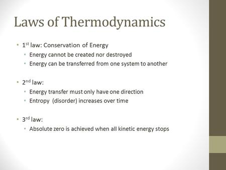 Laws of Thermodynamics 1 st law: Conservation of Energy Energy cannot be created nor destroyed Energy can be transferred from one system to another 2 nd.