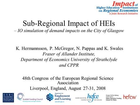 Sub-Regional Impact of HEIs – IO simulation of demand impacts on the City of Glasgow K. Hermannsson, P. McGregor, N. Pappas and K. Swales Fraser of Allander.