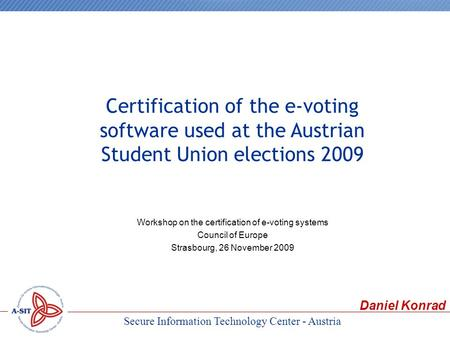 Secure Information Technology Center - Austria Workshop on the certification of e-voting systems Council of Europe Strasbourg, 26 November 2009 Certification.