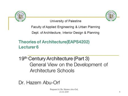 Prepared by Dr. Hazem Abu-Orf, 24.03.20091 Theories of Architecture(EAPS4202) Lecturer 6 19 th Century Architecture (Part 3) General View on the Development.