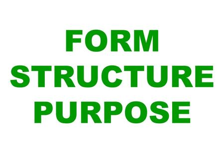 FORM STRUCTURE PURPOSE. STARTING WITH PURPOSE EVERY DRAMA HAS A REASON. THINK: WHAT IS THE MESSAGE? WHAT DO I WANT THE AUDIENCE TO DO /FEEL? THIS IS.