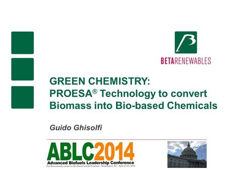GREEN CHEMISTRY: PROESA ® Technology to convert Biomass into Bio-based Chemicals Guido Ghisolfi.