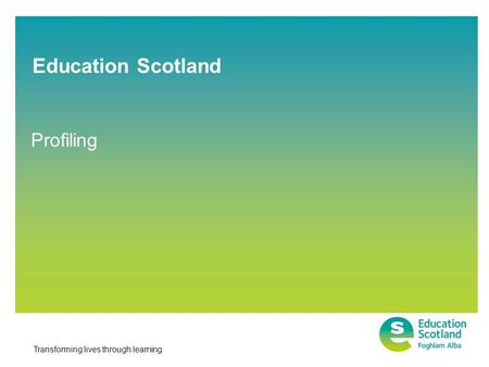Transforming lives through learning Profiling Education Scotland.