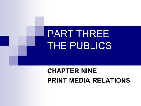 PART THREE THE PUBLICS CHAPTER NINE PRINT MEDIA RELATIONS.