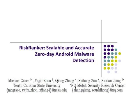 RiskRanker: Scalable and Accurate Zero‐day Android Malware Detection.
