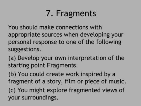 7. Fragments You should make connections with appropriate sources when developing your personal response to one of the following suggestions. (a) Develop.