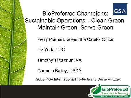 BioPreferred Champions: Sustainable Operations – Clean Green, Maintain Green, Serve Green 2009 GSA International Products and Services Expo Perry Plumart,