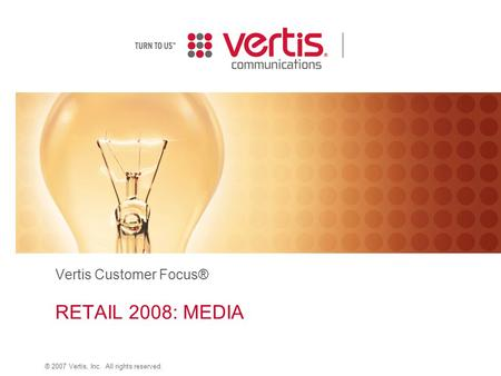 ® 2007 Vertis, Inc. All rights reserved. Vertis Customer Focus® RETAIL 2008: MEDIA.