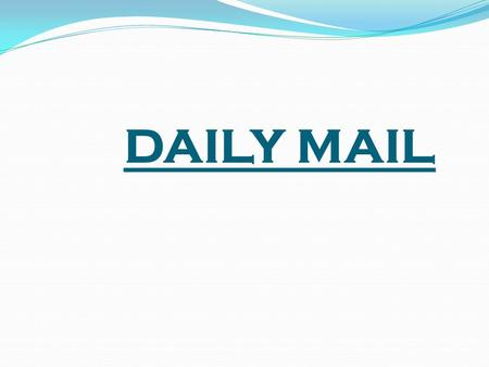 DAILY MAIL. The Daily Mail was founded by Alfred Harmsworth and his brother Harold Harmsworth. The Daily Mail is a British, daily middle market tabloid.