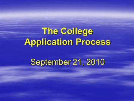 The College Application Process September 21, 2010.