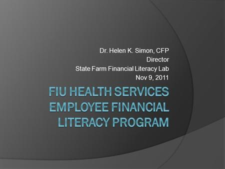Dr. Helen K. Simon, CFP Director State Farm Financial Literacy Lab Nov 9, 2011.