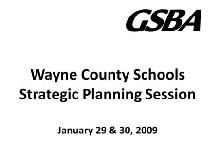 Wayne County Schools Strategic Planning Session January 29 & 30, 2009.