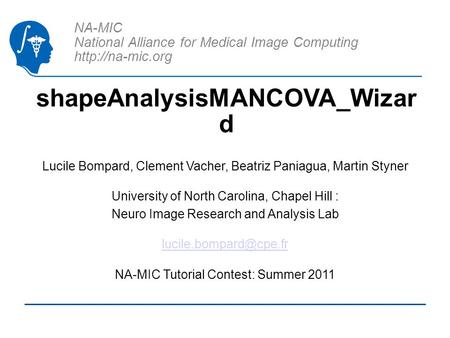 NA-MIC National Alliance for Medical Image Computing  shapeAnalysisMANCOVA_Wizar d Lucile Bompard, Clement Vacher, Beatriz Paniagua, Martin.