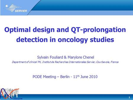 1 Clinical PK Optimal design and QT-prolongation detection in oncology studies Sylvain Fouliard & Marylore Chenel Department of clinical PK, Institut de.