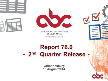 Report 76.0 - 2 nd Quarter Release - Johannesburg 13 August 2014.
