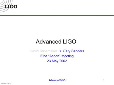 "G020243-00-D Advanced LIGO1 David Shoemaker  Gary Sanders Elba ""Aspen"" Meeting 23 May 2002."