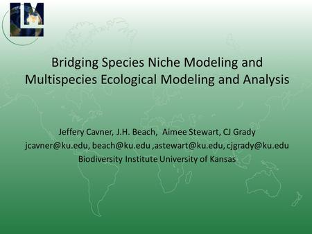 Bridging Species Niche Modeling and Multispecies Ecological Modeling and Analysis Jeffery Cavner, J.H. Beach, Aimee Stewart, CJ Grady
