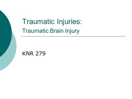 Traumatic Injuries: Traumatic Brain Injury KNR 279.