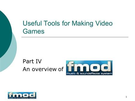 1 Useful Tools for Making Video Games Part IV An overview of.