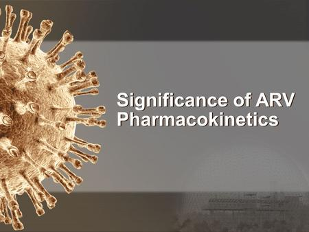 Significance of ARV Pharmacokinetics. Data Presentation.