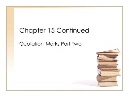 Chapter 15 Continued Quotation Marks Part Two. Add quotation marks and punctuation to the following sentences: Broken Chain is a short story by Gary Soto.