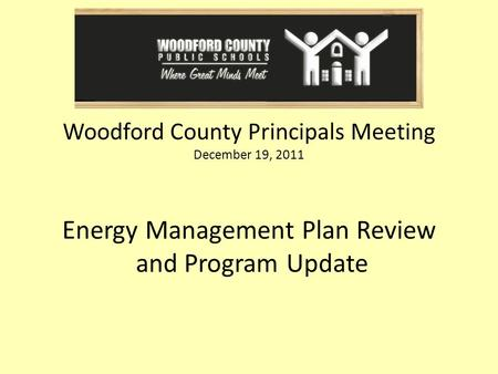 Woodford County Principals Meeting December 19, 2011 Energy Management Plan Review and Program Update.