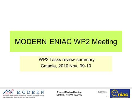 Project Review Meeting Catania, Nov.09-10, 2010 15/09/2015 1 MODERN ENIAC WP2 Meeting WP2 Tasks review summary Catania, 2010 Nov. 09-10.