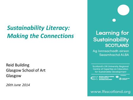 Sustainability Literacy: Making the Connections Reid Building Glasgow School of Art Glasgow 26th June 2014.