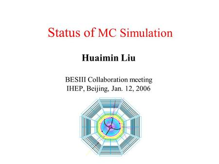 Status of MC Simulation Huaimin Liu BESIII Collaboration meeting IHEP, Beijing, Jan. 12, 2006.