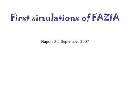 First simulations of FAZIA Napoli 3-5 September 2007.